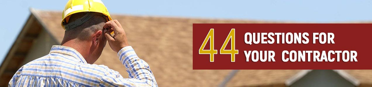 Find out the 44 questions to ask your roofing contractor